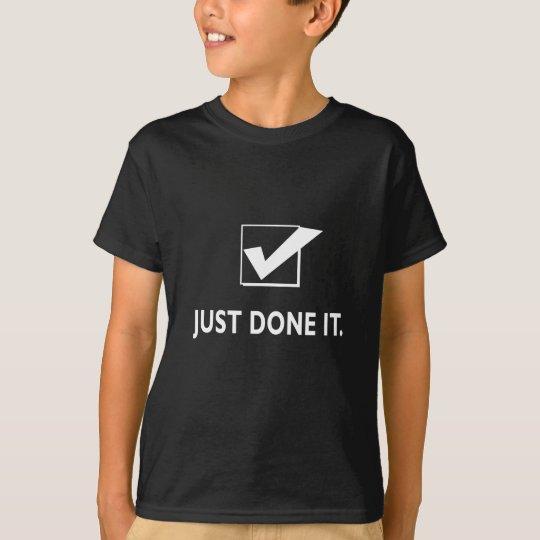 Gerade getan ihm T-Shirt