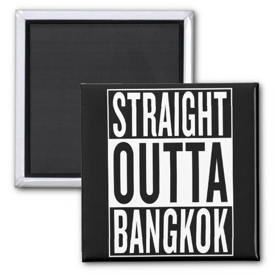 gerades outta Bangkok Quadratischer Magnet