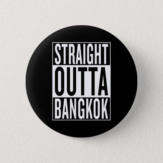 gerades outta Bangkok Runder Button 5,1 Cm