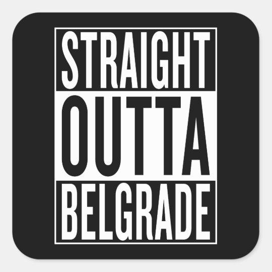 gerades outta Belgrad Quadratischer Aufkleber