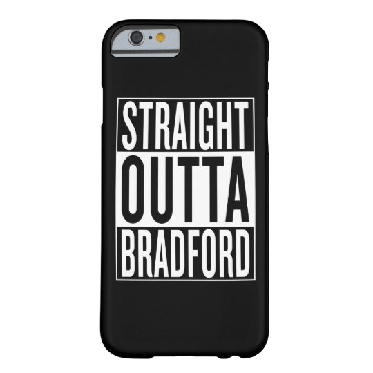 gerades outta Bradford Barely There iPhone 6 Hülle