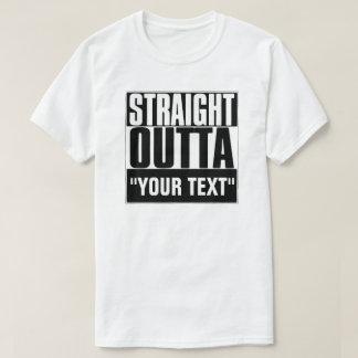 "GERADES OUTTA ""IHR TEXT-"" T - SHIRT"