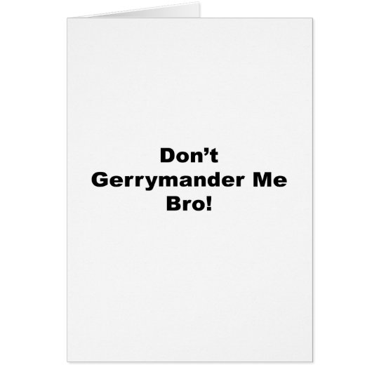 Gerrymander mich nicht Bro Karte