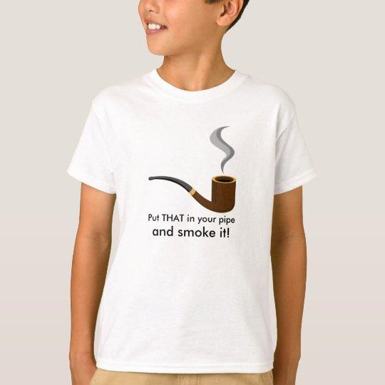 Gesetzt dem in Ihr Rohr und rauchen Sie es T-Shirt