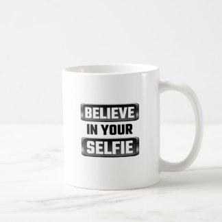 Glauben Sie an Ihr Selfie Kaffeetasse