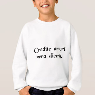 Glauben Sie der Liebe, welche die Wahrheit spricht Sweatshirt