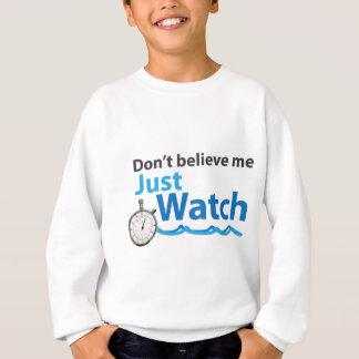 Glauben Sie mir nicht gerade aufzupassen Sweatshirt