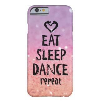 Glittery essen Sie, schlafen Sie, tanzen Sie Fall Barely There iPhone 6 Hülle