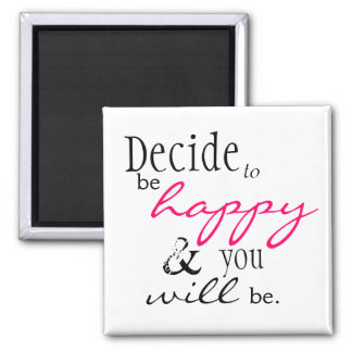 """Glück-Zitat-Magnet - """"entscheiden Sie sich, glückl Quadratischer Magnet"""