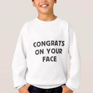 Glückwunsch auf Ihrem Gesicht Sweatshirt