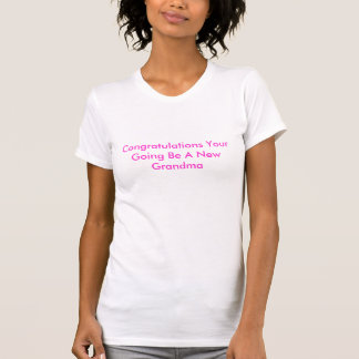 Glückwünsche Ihr Gehen sind eine neue Großmutter T-Shirt