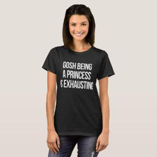 Gosh Being Zu Princess I Exhausting T-Shirt
