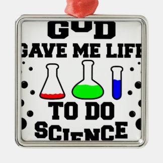 Gott gab mir das Leben, um Wissenschaft zu tun Silbernes Ornament