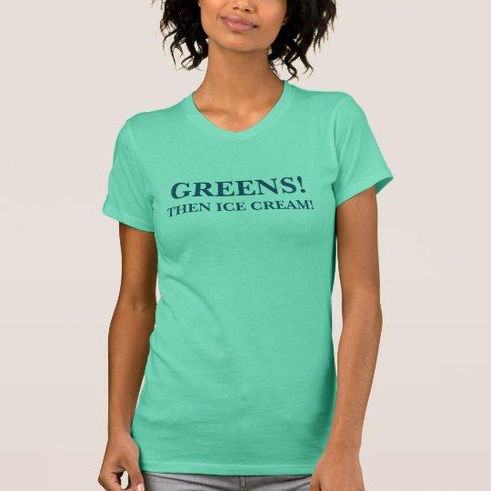 Grüntöne-dann Eiscreme T-Shirt