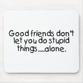 Gute Freunde lassen Sie nicht tun dumme Sachen all Mousepad