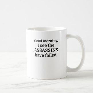 Gutenmorgen, sehe ich die Meuchelmörder versagt zu Kaffeetasse