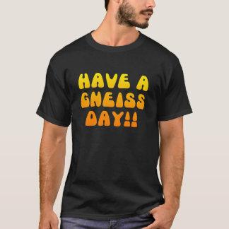 Haben Sie einen Gneis-Tag! T - Shirt