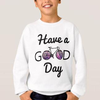 Haben Sie einen guten Tag Sweatshirt