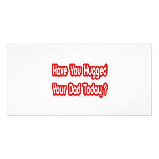 Haben Sie Ihren Vati heute umarmt? Fotokartenvorlagen