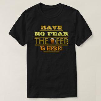 Haben Sie keine Furcht, das Bier ist hier! T-Shirt