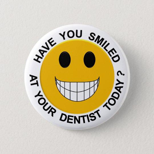 Haben Sie lächelten bei Ihrem Denist heute Runder Button 5,7 Cm
