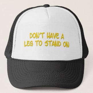 Haben Sie nicht ein Bein, zum an zu stehen Truckerkappe