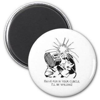 Haben Sie Spaß in Ihrer Zelle, ich wird schweißen! Runder Magnet 5,7 Cm