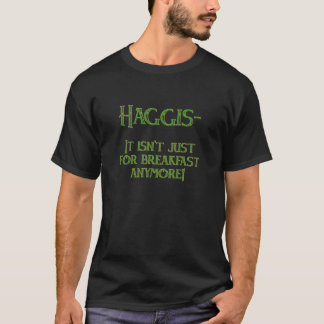 Haggis. Es ist nicht gerade zum Frühstück mehr T-Shirt