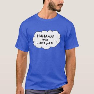 Hahaha! Wartezeit, erhalte ich sie nicht. T-Shirt