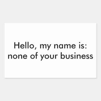 Hallo ist mein Name: keine Ihres Geschäfts Rechteckiger Aufkleber