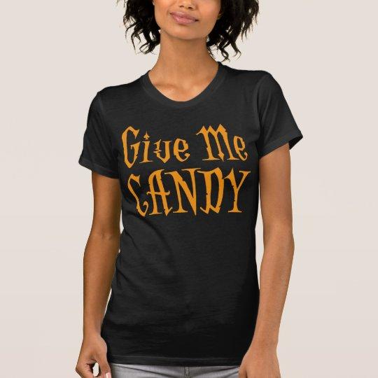 Halloween geben mir Süßigkeits-Shirts T-Shirt