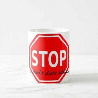 Halt! Ich datiere nicht Idioten Kaffeetasse