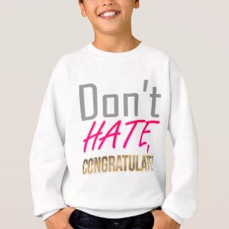 Hassen Sie nicht, BEGLÜCKWÜNSCHEN Sie! Sweatshirt