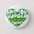 Have you hugged a vegetarian today? runder button 5,7 cm