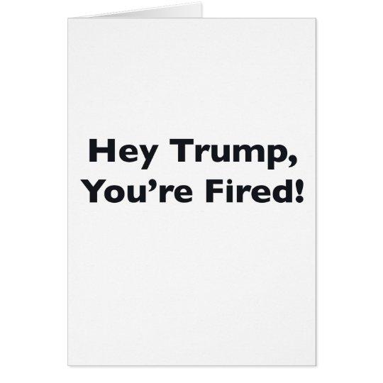 He Trumpf, werden Sie gefeuert! Grußkarte