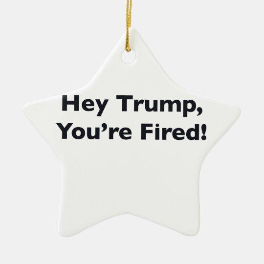 He Trumpf, werden Sie gefeuert! Keramik Stern-Ornament