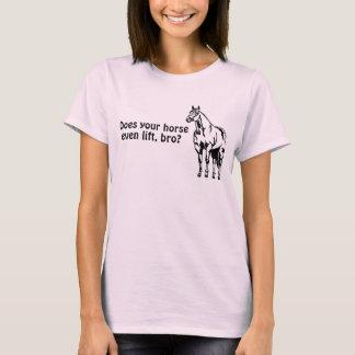 Hebt Ihr Pferd sogar, Bro an? Lustiges T-Shirt