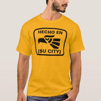 HECHO EN (SU CIUDAD) T-Shirt