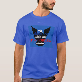 Heimat-Sicherheit mit einer OFFENEN GRENZE? T-Shirt
