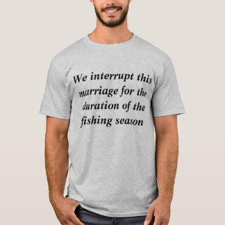 Heirat unterbrochen durch Fischereisaison-T - T-Shirt