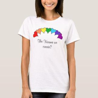 Herzregenbogen, das Karma, das wir schaffen? T-Shirt