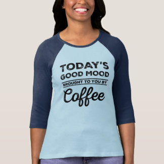 Heutige gute Laune geholt Ihnen durch Kaffee T-Shirt