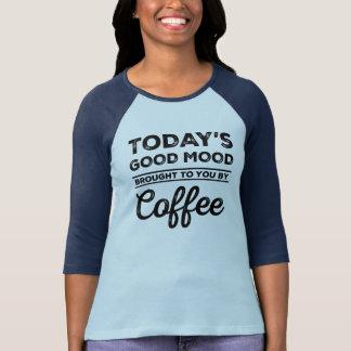 Heutige gute Laune geholt Ihnen durch Kaffee Shirt