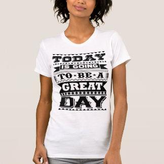 Heutiger Tag wird ein großer Tag (motivierend) T-Shirt