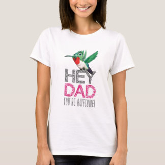 Hey Dad you're awesome! T-Shirt