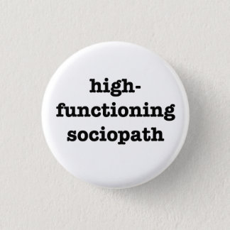 """HIGH-FUNCTIONING SOCIOPATH"" 1,25 Zoll Runder Button 3,2 Cm"