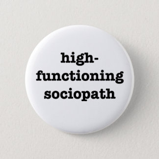 """HIGH-FUNCTIONING SOCIOPATH"" 2,25 Zoll Runder Button 5,7 Cm"