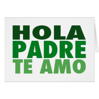 Hola Padre Te Amo: Dia de Los Padres: Verde Grußkarte