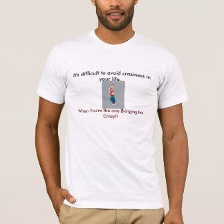 Holen Sie das verrückte! T-Shirt