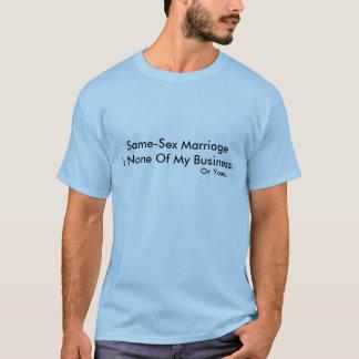 """""""Homosexuelle Ehe ist keines meines Geschäfts """" T-Shirt"""